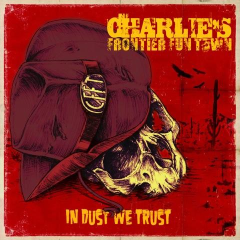 Charlie's Frontier Fun Town - In Dust We Trust